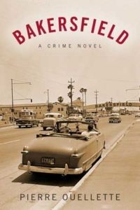 Book cover image for Bakersfield, A Crime Novel, by Pierre Ouellette